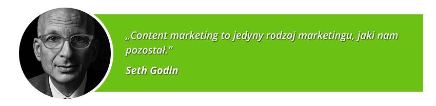 Cytat Seth Godin - Content Marketing to jedyny rodzaj marketingu, jaki nam pozostał.